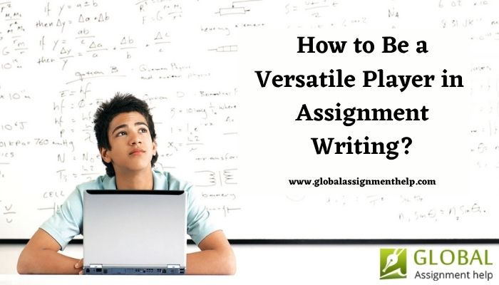How to Be a Versatile Player in Assignment Writing?