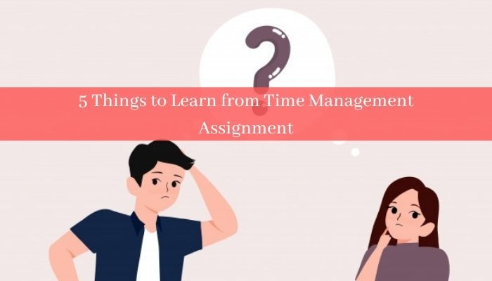 5 Things to Learn from Time Management Assignment