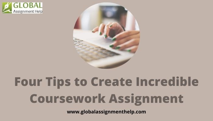 Four Tips to Create Incredible Coursework Assignment