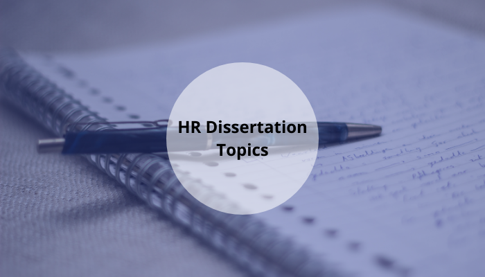 7 HR Dissertation Topics That Students Should Not Ignore in 2020