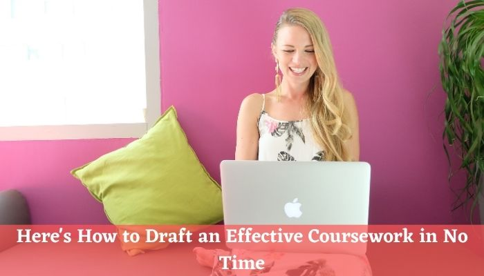 Here's How to Draft an Effective Coursework in No Time