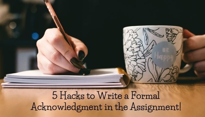 5 Hacks to Write a Formal Acknowledgment in the Assignment!