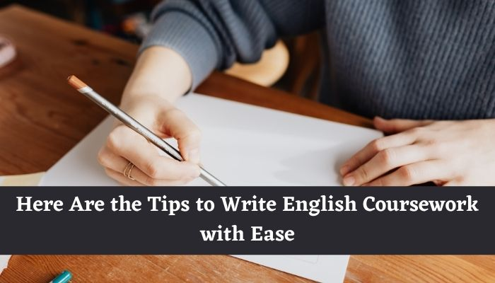 Here Are the Tips to Write English Coursework with Ease