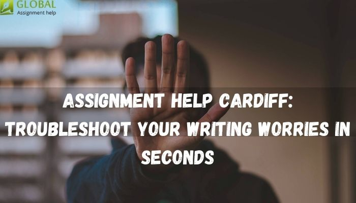 Assignment Help Cardiff: Troubleshoot Your Writing Worries in Seconds