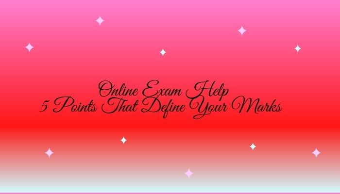 Online Exam Help | 5 Points That Define Your Marks